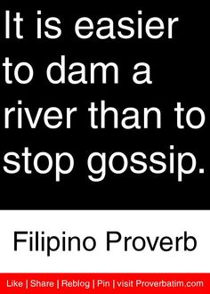 It is easier to dam a river than to stop gossip. - Filipino Proverb #proverbs #quotes