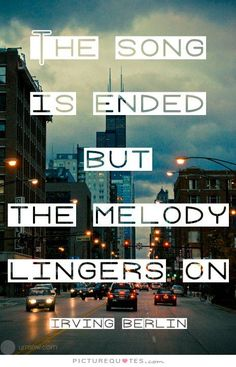 The song is ended but the melody lingers on… - Irving Berlin 20 Funeral Quotes for A Loved One's Eulogy Great Quotes, Quotes To Live By, Me Quotes, Inspirational Quotes, Eulogy Quotes, Qoutes, Motivational Songs, Breaking Benjamin, Papa Roach