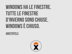 Windows ha le finestre. Tutte le finestre d'inverno sono chiuse. Windows è chiuso. (Aristotele)