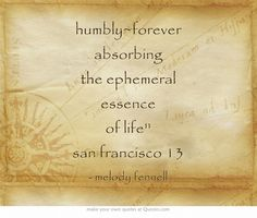 humbly~forever absorbing the ephemeral essence of life san francisco 13