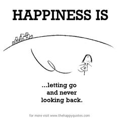 Happiness is, letting go and never looking back. Happy Moments, Happy Thoughts, Positive Thoughts, Positive Quotes, Cute Happy Quotes, Happy Quotes Inspirational, Motivational Quotes, Make Me Happy, Are You Happy