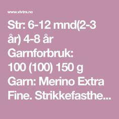 Str: 6-12 mnd(2-3 år) 4-8 år Garnforbruk: 100(100) 150 g Garn: Merino Extra Fine. Strikkefasthet: 22 masker glattstrikk på pinne nr. 3.5 = 10 cm Pinne: rundpinne 3,5 Legg opp 84(92)108 masker på p…