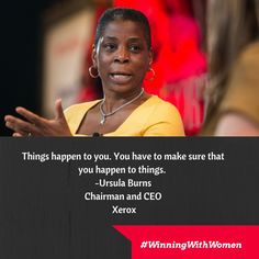 An inspiring quote from Ursula Burns, the chairman and CEO of Xerox. #WinningWithWomen