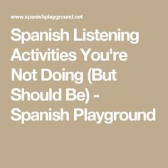 Spanish Listening Activities You're Not Doing (But Should Be) - Spanish Playground