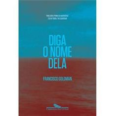 Livro - Diga o Nome Dela - Francisco Goldman