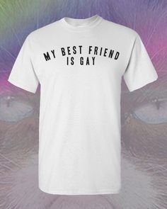 My best friend is gay shirt funny t shirt pride gay lady gaga hipster lgbt trendy fashion celebrity swag clothing equality by BummerDudeClothing on Etsy https://www.etsy.com/listing/209509966/my-best-friend-is-gay-shirt-funny-t