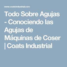 Todo Sobre Agujas - Conociendo las Agujas de Máquinas de Coser | Coats Industrial
