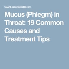 Mucus (Phlegm) in Throat: 19 Common Causes and Treatment Tips