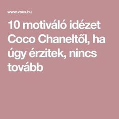10 motiváló idézet Coco Chaneltől, ha úgy érzitek, nincs tovább Coco Chanel Quotes, Qoutes, Writing, Motivation, Feelings, Inspiration, Quotations, Biblical Inspiration, Quotes