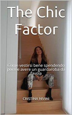 The Chic Factor: Come vestirsi bene spendendo poco e avere un guardaroba da favola eBook: Cristina Nivini: Amazon.it: Kindle Store New Fashion Trends, Womens Fashion, Beauty Over 40, Kindle, Diy Dress, Fashion Over 40, The Chic, Chicano, Winter White