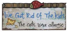 We got rid of the Kids the cats were allergic Colourful Tin Sign from Earth Homewares