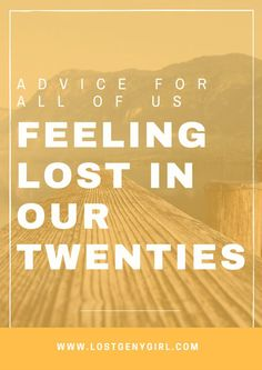 Advice For All Of Us Feeling Lost In Our Twenties