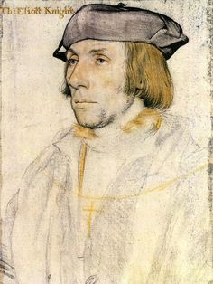 Sir Thomas Eliot, 1532 - Hans Holbein the Younger - his life story is really fascinating......
