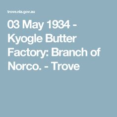 03 May 1934 - Kyogle Butter Factory: Branch of Norco. - Trove