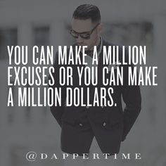 """""""You can make a million excuses or you can make a million dollars."""" I know which we choose  Background photo: @mr.knnox  #DapperTime #dapper #menlifestyle #menstyle #mensfashion #menwithclass #menwithstyle #instafashion  #gentleman #watches #timepieces #quotes #menquotes  #instaquotes #gentquotes #wordsofwisdom #words #sayings #advice"""