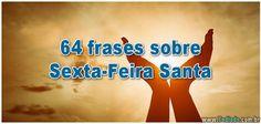 64 frases sobre Sexta-Feira Santa  >> http://www.tediado.com.br/04/64-frases-sobre-sexta-feira-santa/
