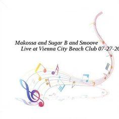 Makossa and Sugar B and Smoove-Live at Vienna City Beach Club-SAT-07-27-2016-PTC