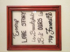 One of my own:) Goodwill frame and a sharpie marker...
