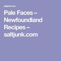 Pale Faces – Newfoundland Recipes – saltjunk.com