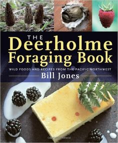 The Deerholme Foraging Book: Wild Foods and Recipes From he Pacific Northwest