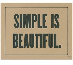 I'm pretty much the OPPOSITE of simple, in every possible way. But I do think simple IS beautiful. Great Quotes, Quotes To Live By, Inspirational Quotes, Motivational, The Words, Just In Case, Just For You, Word To Your Mother, Non Plus Ultra