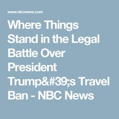 Where Things Stand in the Legal Battle Over President Trump's Travel Ban - NBC News