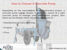 Information on concrete pump, types of concrete pumps, find a perfect concrete pump, boom concrete pumps, line concrete pumps, trailer mounted concrete pumps, truck mounted concrete pumps by Apollo Infratech Pvt. Ltd. Further information about Concrete Pumps Visit  http://www.apolloinfratech.com/concrete_pumps.html
