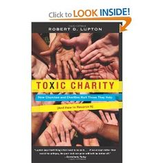 Toxic Charity: How Churches and Charities Hurt Those They Help (And How to Reverse It): Robert D. Lupton: 9780062076212: Amazon.com: Books