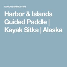 Harbor & Islands Guided Paddle | Kayak Sitka | Alaska