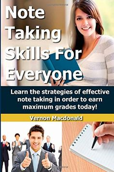 Note Taking Skills For Everyone: Learn the strategies of effective note taking in order to earn maximum grades today! - Vernon Macdonald