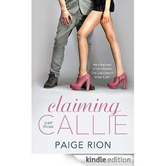 Claiming Callie: Part three Operation Get the Girl is working. Or is it?