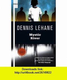Mystic River (Spanish Edition) (9788498676037) Dennis Lehane , ISBN-10: 8498676037  , ISBN-13: 978-8498676037 ,  , tutorials , pdf , ebook , torrent , downloads , rapidshare , filesonic , hotfile , megaupload , fileserve