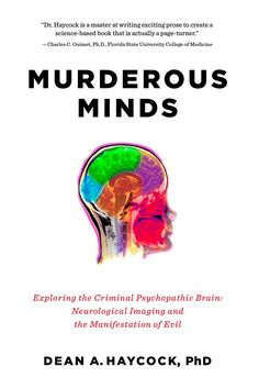 The Hardcover of the Murderous Minds: Exploring the Criminal Psychopathic Brain: Neurological Imaging and the Manifestation of Evil by Dean A. Haycock at University Of South Dakota, Penguin Random House, Page Turner, Birthday Wishlist, Nonfiction Books, Book Lists, Books To Read, Psychology, Psicologia