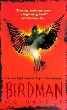 """Birdman (Jack Caffery #1) by Mo Hayder.  Pinner writes:  """"Jack Caffery faces the most dangerous offender known to the force: a sexual serial killer.  What baffles him about the case is that not a single missing person's report has been filed for any of the five dead women."""""""