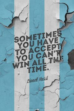 Sometimes you have to accept you can't win all the time. - Lionel Messi | http://arjan1993.wix.com/linksenrechts