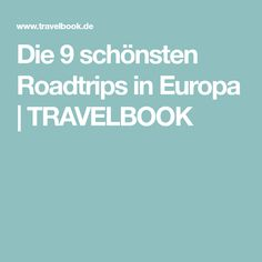 Die 9 schönsten Roadtrips in Europa | TRAVELBOOK