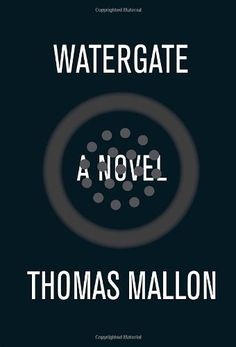 Watergate: A Novel by Thomas Mallon   I rate it 3 stars Historical fiction with the emphasis on fiction.  One to two fascinating facts that I did not recall hearing at the time..........