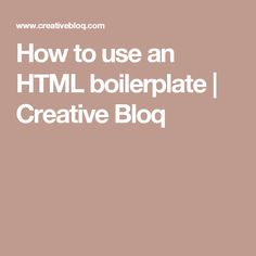 How to use an HTML boilerplate | Creative Bloq