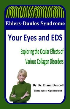 Ehlers-Danlos Syndrome: Your Eyes and EDS by Diana Driscoll O.D.  #EhlersDanlosSyndrome Awareness #EDS