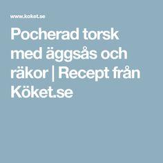 Pocherad torsk med äggsås och räkor | Recept från Köket.se