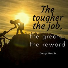 Quote of the Day : The tougher the job, the greater the reward - George Allen, Sr. #dontgiveup #success #great # hardships #Plumbing #Sydney #YouPlumbing