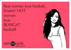 Real women love football... Smokin' HOT women love BEARCAT football!