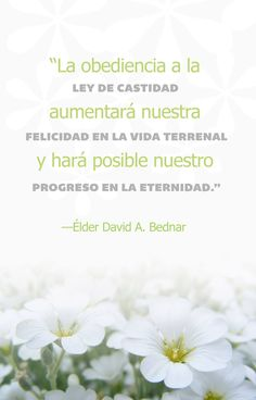 """""""Obedience to the law of chastity will increase our happiness in mortality and make possible our progress in eternity."""" """"We Believe in Being Chaste,"""" by David A. Mormon Quotes, Lds Quotes, Quotable Quotes, Faith Quotes, Uplifting Quotes, Chastity Quotes, Yw Handouts, Relief Society Lessons, General Conference Quotes"""