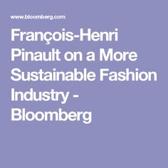 François-Henri Pinault on a More Sustainable Fashion Industry - Bloomberg