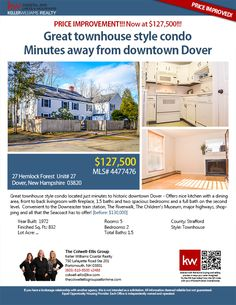 27 Hemlock Forest Unit 27, Dover, NH 03820    $127,500    Townhouse    2BR/1.5BA    Great townhouse style condo located just minutes to historic downtown Dover - Offers nice kitchen with a dining area, front to back livingroom w/fireplace, 1.5 baths and two spacious bedrooms and a full bath on the second level. Convenient to the... #libertymutual #movingtoNH #UNH    The Colwell-Ellis Group Keller Williams Coastal Realty (603) 610-8500 x2488