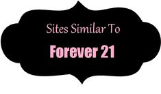 Sites Similar To Forever 21. A list of inexpensive clothing sites.