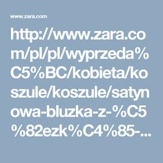 http://www.zara.com/pl/pl/wyprzeda%C5%BC/kobieta/koszule/koszule/satynowa-bluzka-z-%C5%82ezk%C4%85-na-plecach-c634523p3973040.html