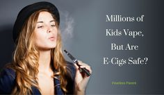 Fearless Parent   Millions of Kids Vape But Are E-Cigs Safe?