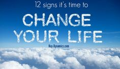 12 signs it's time to change your life