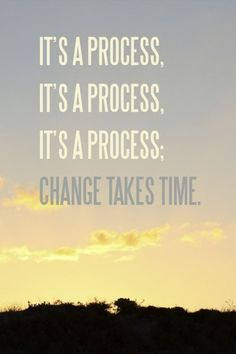 its a process. remember, change takes time and slip-ups will happen